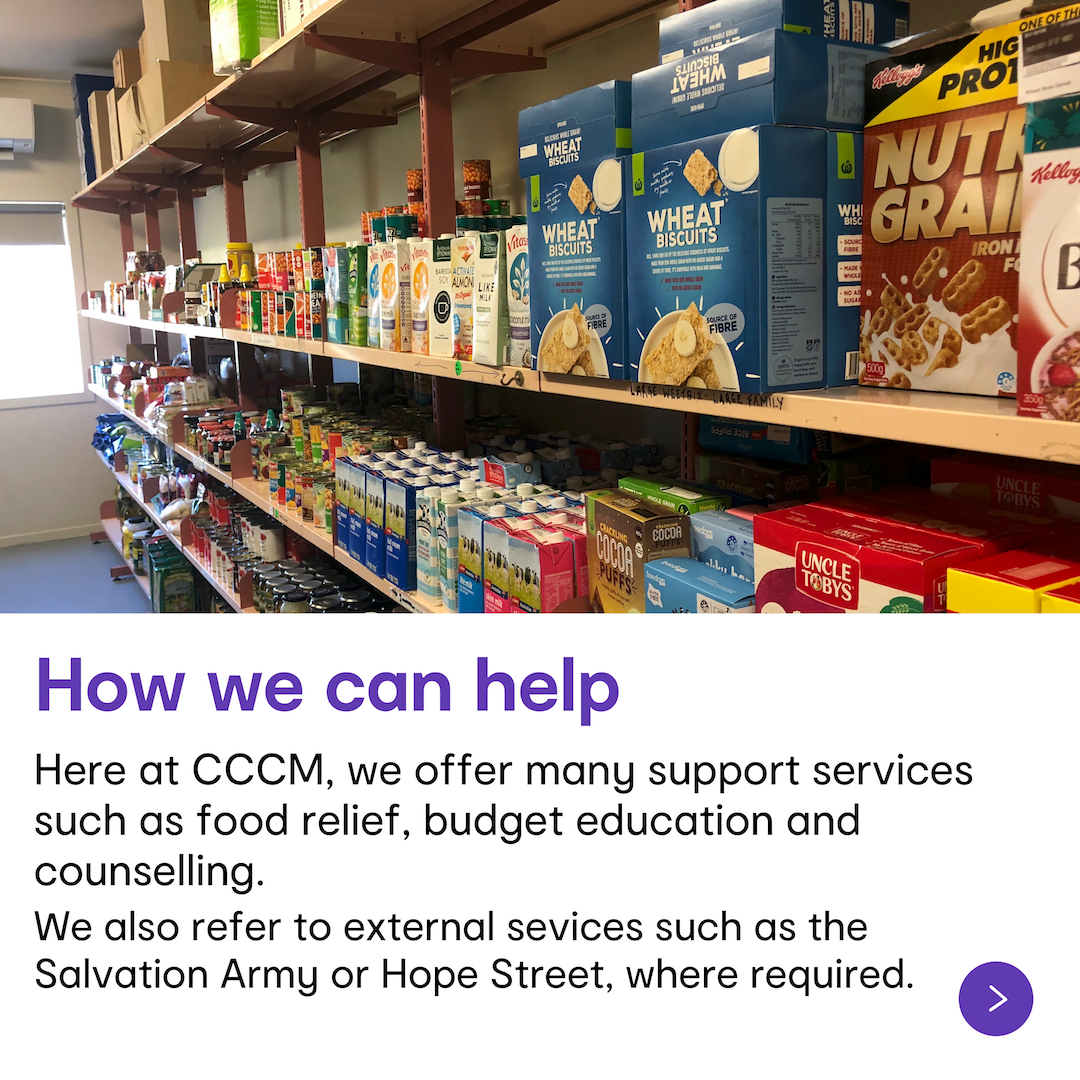 How we can help here at CCCM - We offer many support services such as food relief, budget education and counselling.